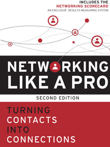 Networking Like a Pro: Turning Contacts into Connections – Second Edition