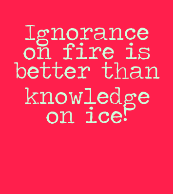 Ignorance on fire