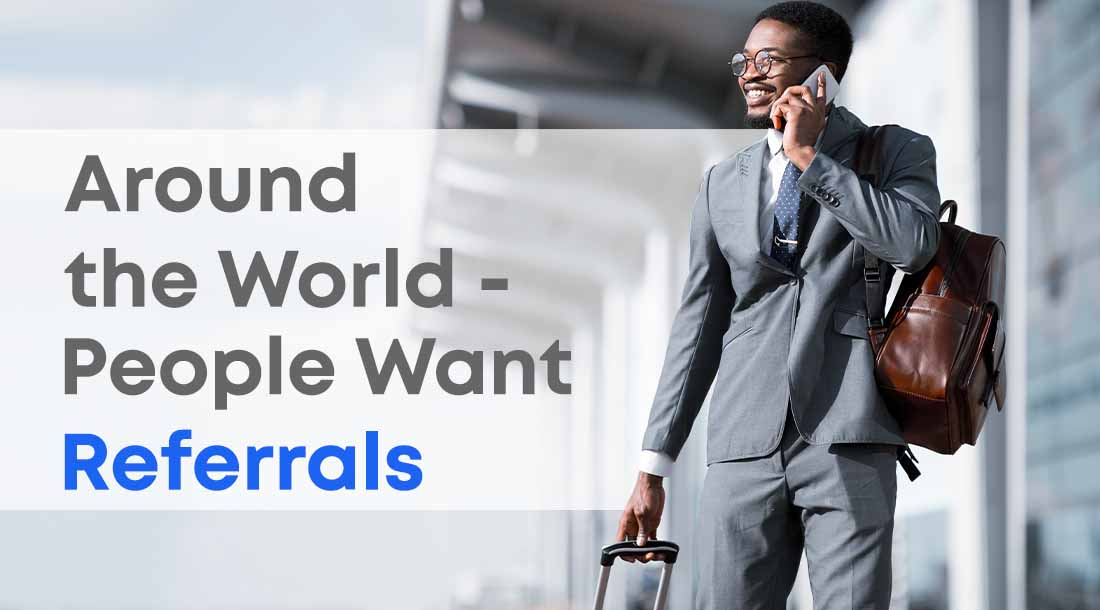 Around the World People Want Referrals